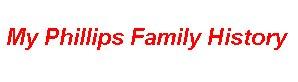 My Phillips Family History
